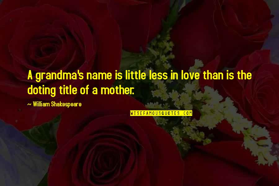 Love You Grandma Quotes By William Shakespeare: A grandma's name is little less in love