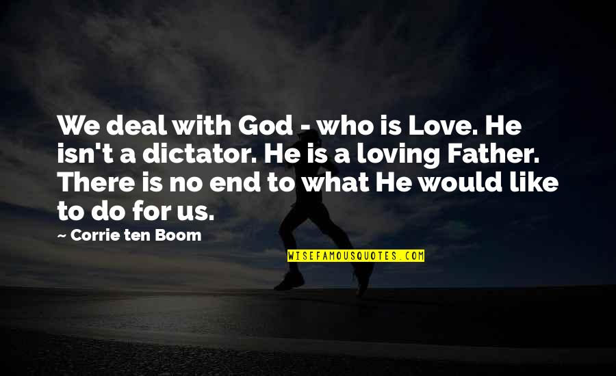 Love You Like A Father Quotes By Corrie Ten Boom: We deal with God - who is Love.