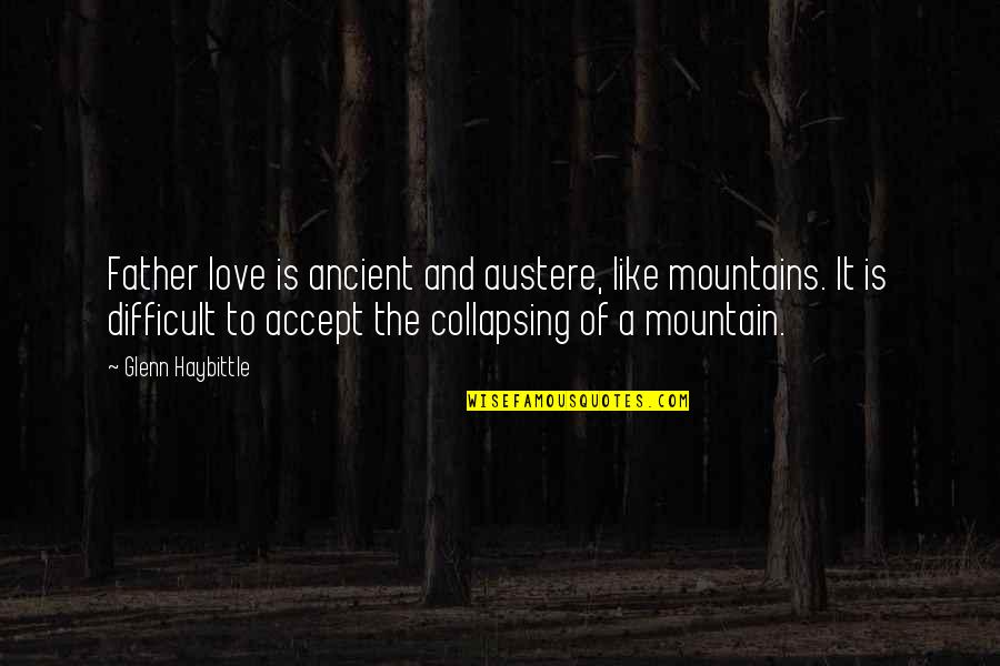 Love You Like A Father Quotes By Glenn Haybittle: Father love is ancient and austere, like mountains.
