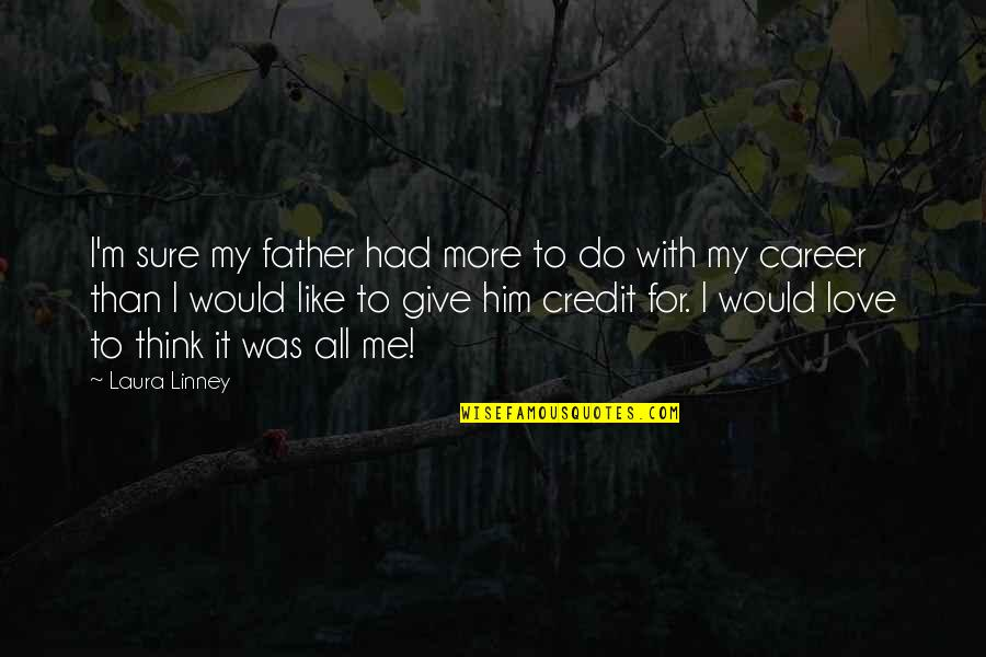 Love You Like A Father Quotes By Laura Linney: I'm sure my father had more to do