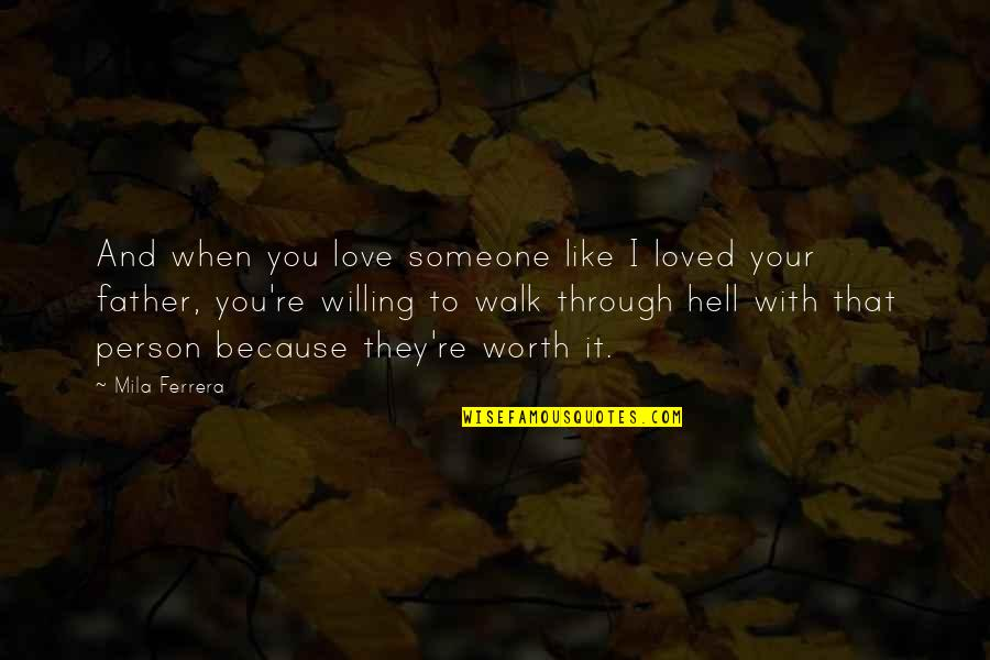 Love You Like A Father Quotes By Mila Ferrera: And when you love someone like I loved