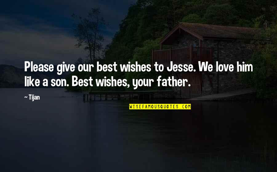 Love You Like A Father Quotes By Tijan: Please give our best wishes to Jesse. We