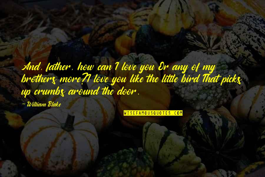 Love You Like A Father Quotes By William Blake: And, father, how can I love you Or