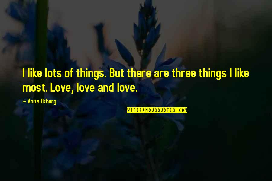 Love You Lots Like Quotes By Anita Ekberg: I like lots of things. But there are