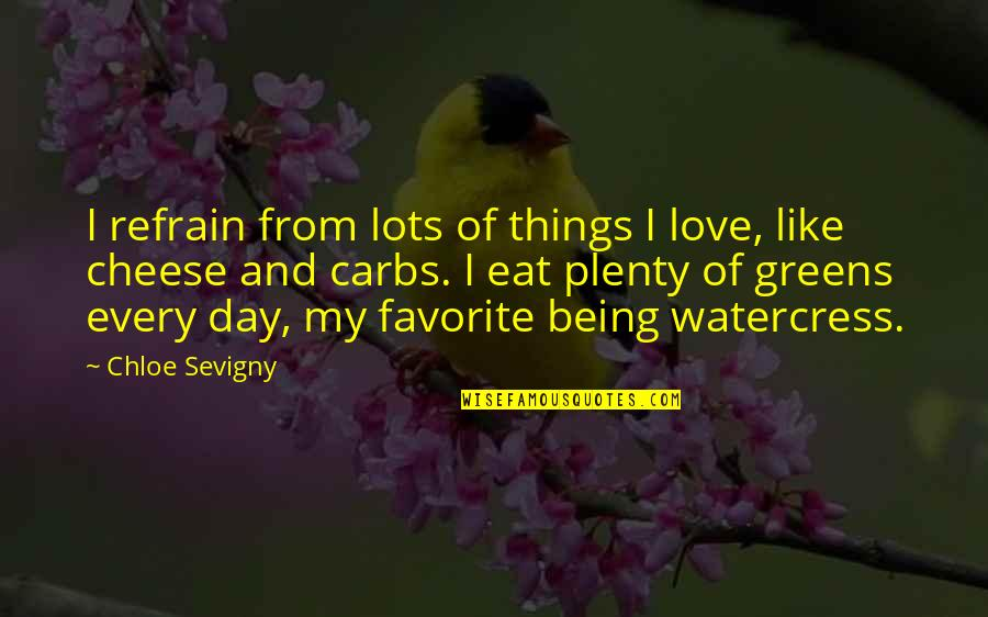Love You Lots Like Quotes By Chloe Sevigny: I refrain from lots of things I love,