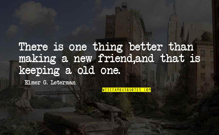 Love You Lots Like Quotes By Elmer G. Leterman: There is one thing better than making a