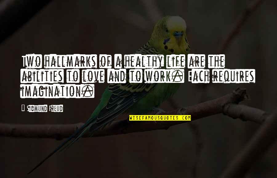 Love You Lots Like Quotes By Sigmund Freud: Two hallmarks of a healthy life are the