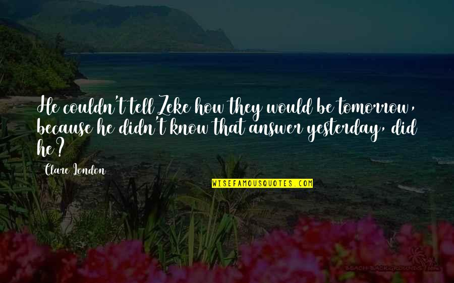 Love You More Than Yesterday Quotes By Clare London: He couldn't tell Zeke how they would be