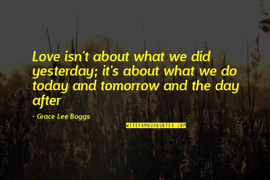 Love You More Than Yesterday Quotes By Grace Lee Boggs: Love isn't about what we did yesterday; it's