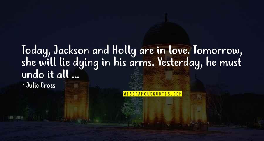 Love You More Than Yesterday Quotes By Julie Cross: Today, Jackson and Holly are in love. Tomorrow,