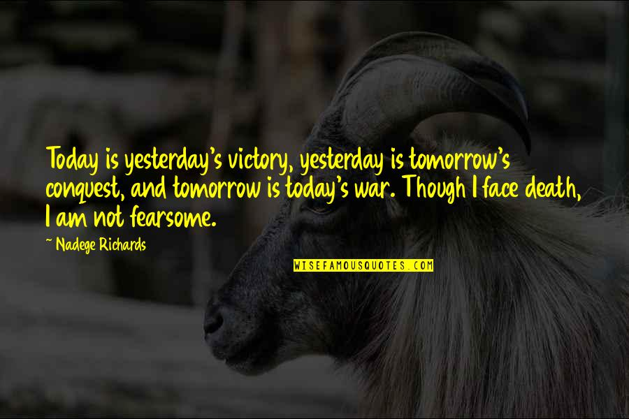 Love You More Than Yesterday Quotes By Nadege Richards: Today is yesterday's victory, yesterday is tomorrow's conquest,