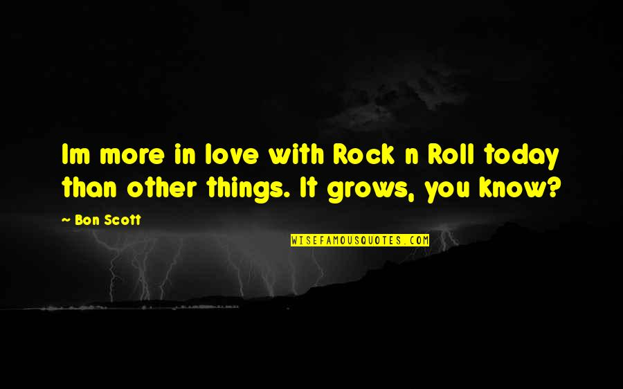 Love You More Than You Know Quotes By Bon Scott: Im more in love with Rock n Roll