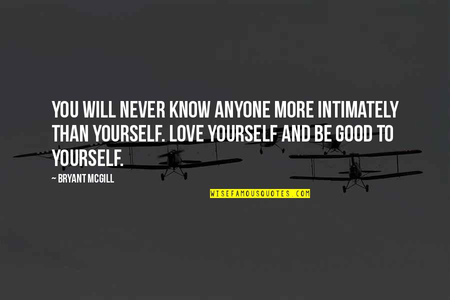 Love You More Than You Know Quotes By Bryant McGill: You will never know anyone more intimately than
