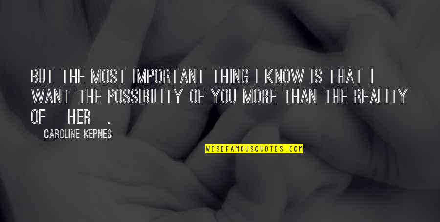 Love You More Than You Know Quotes By Caroline Kepnes: But the most important thing I know is