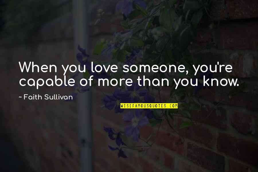 Love You More Than You Know Quotes By Faith Sullivan: When you love someone, you're capable of more