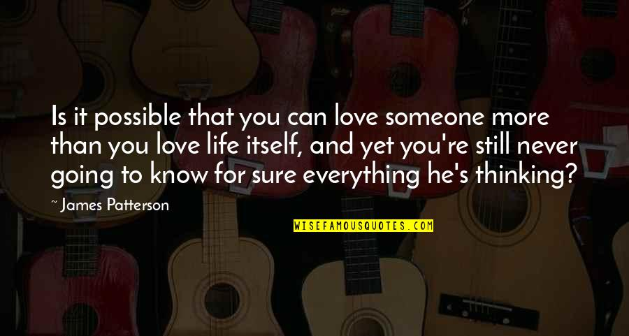 Love You More Than You Know Quotes By James Patterson: Is it possible that you can love someone