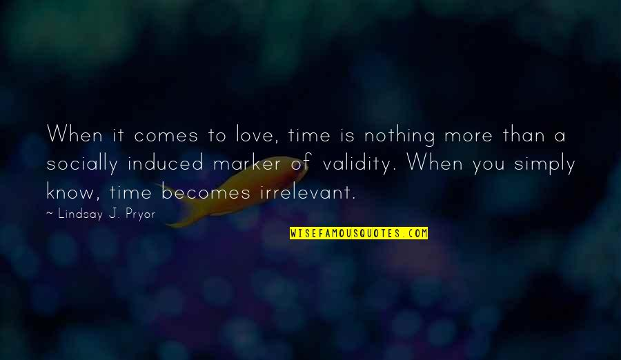 Love You More Than You Know Quotes By Lindsay J. Pryor: When it comes to love, time is nothing