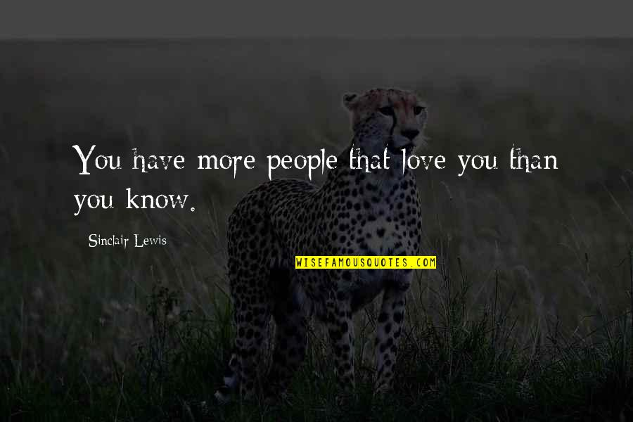 Love You More Than You Know Quotes By Sinclair Lewis: You have more people that love you than