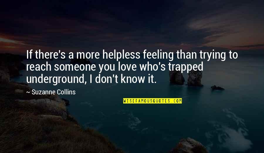 Love You More Than You Know Quotes By Suzanne Collins: If there's a more helpless feeling than trying