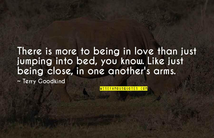 Love You More Than You Know Quotes By Terry Goodkind: There is more to being in love than