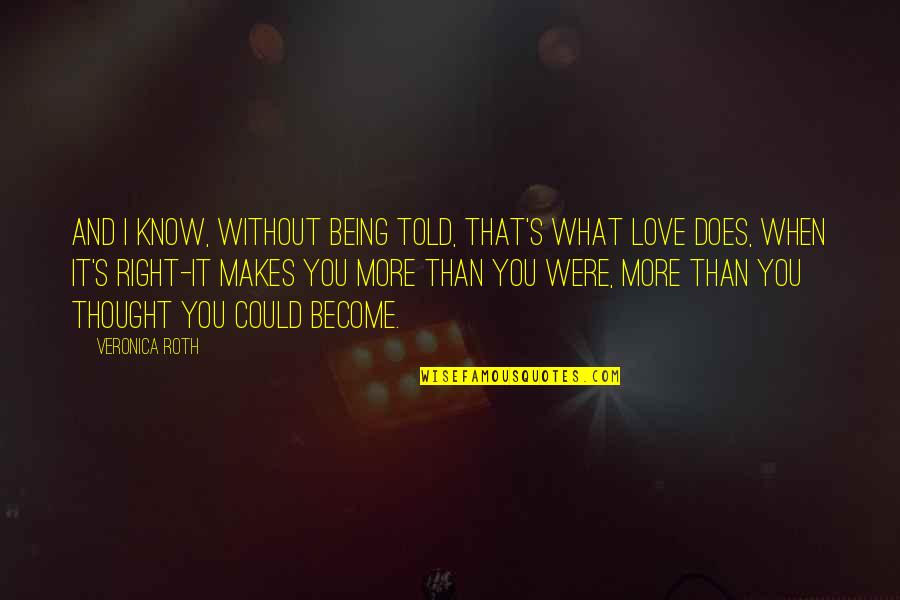 Love You More Than You Know Quotes By Veronica Roth: And I know, without being told, that's what