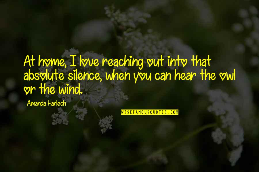 Love You Silence Quotes By Amanda Harlech: At home, I love reaching out into that