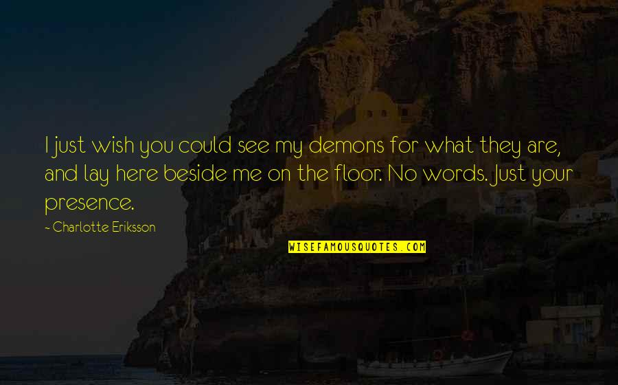 Love You Silence Quotes By Charlotte Eriksson: I just wish you could see my demons