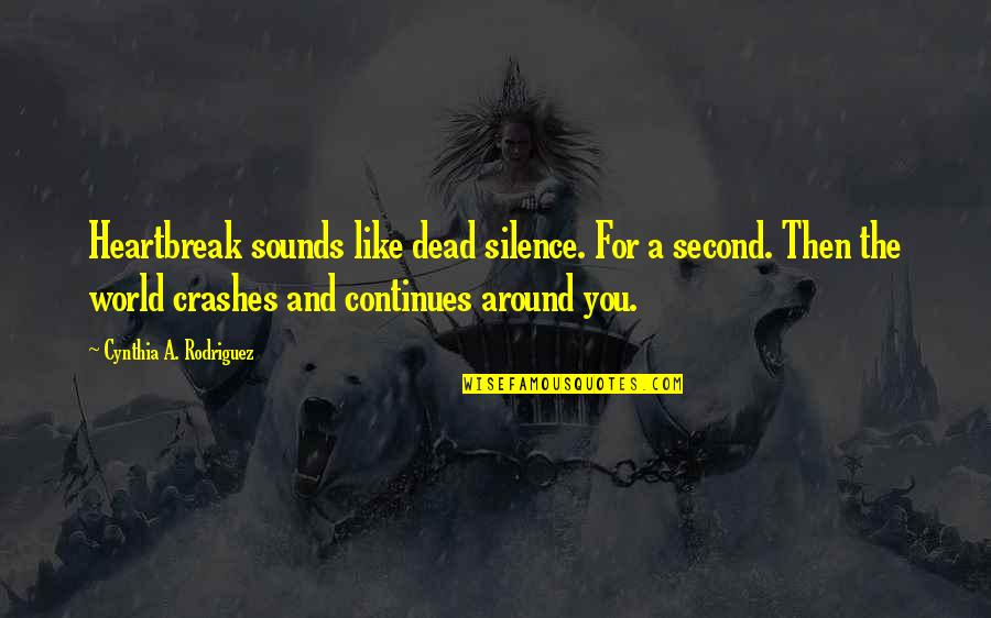 Love You Silence Quotes By Cynthia A. Rodriguez: Heartbreak sounds like dead silence. For a second.
