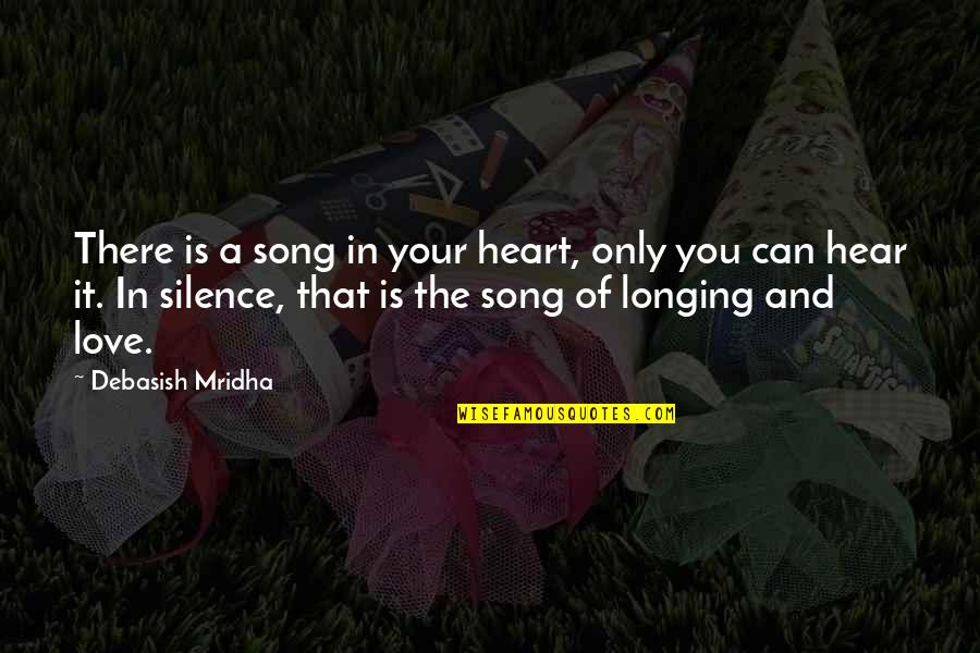 Love You Silence Quotes By Debasish Mridha: There is a song in your heart, only