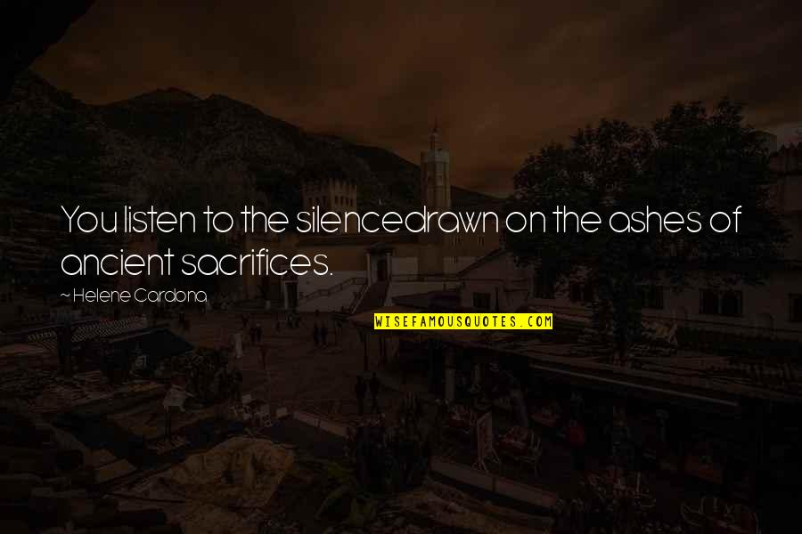 Love You Silence Quotes By Helene Cardona: You listen to the silencedrawn on the ashes