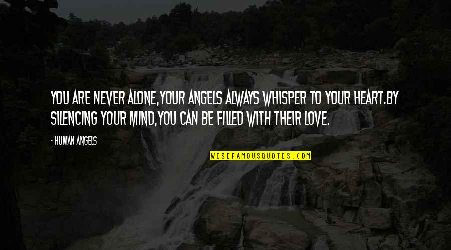 Love You Silence Quotes By Human Angels: You are never alone,your Angels always whisper to