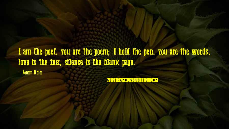 Love You Silence Quotes By Jenim Dibie: I am the poet, you are the poem;