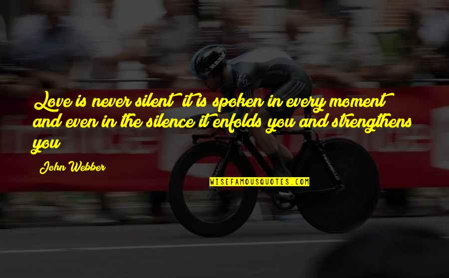 Love You Silence Quotes By John Webber: Love is never silent; it is spoken in