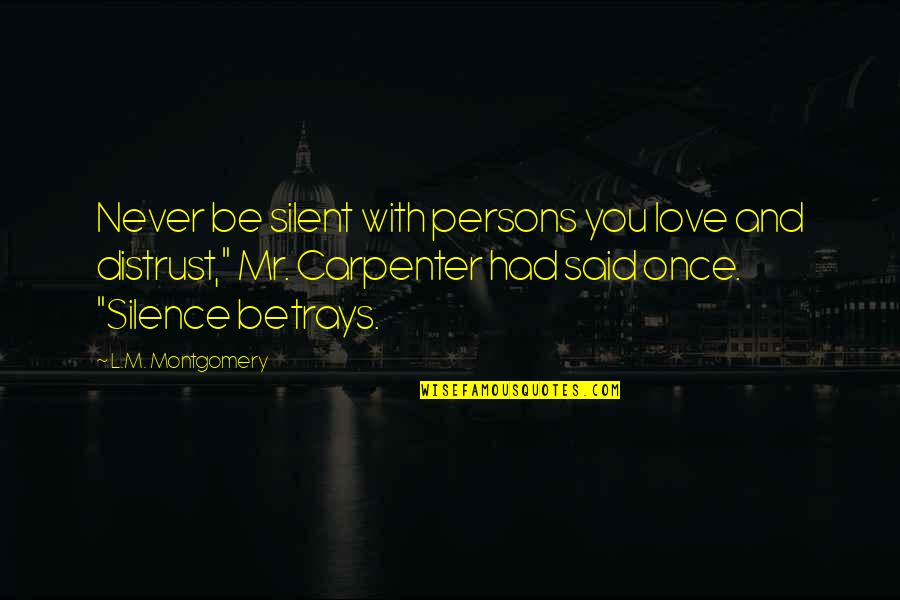 Love You Silence Quotes By L.M. Montgomery: Never be silent with persons you love and
