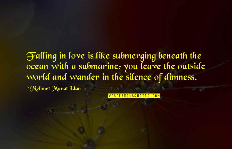 Love You Silence Quotes By Mehmet Murat Ildan: Falling in love is like submerging beneath the