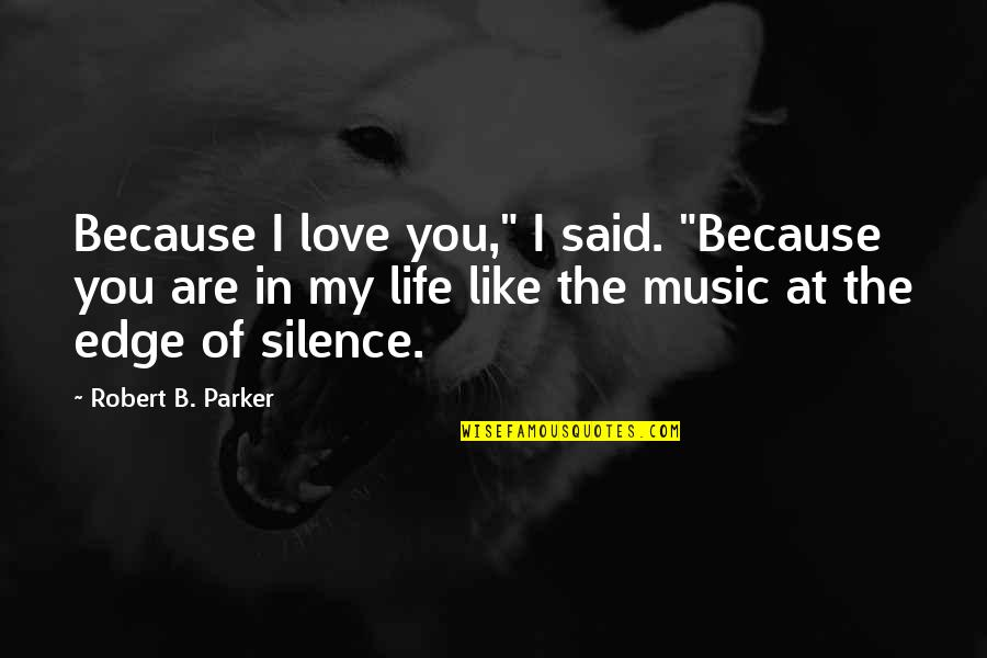 """Love You Silence Quotes By Robert B. Parker: Because I love you,"""" I said. """"Because you"""