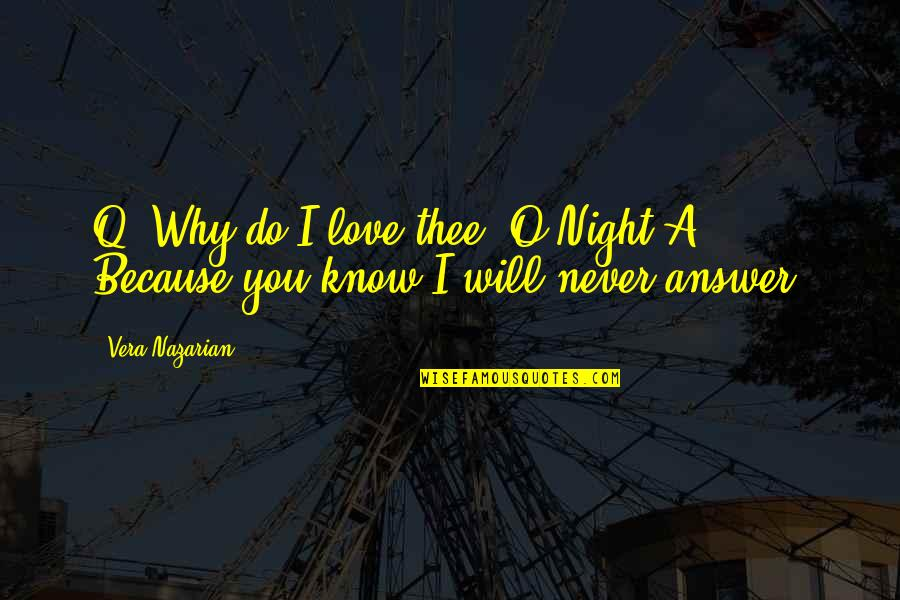 Love You Silence Quotes By Vera Nazarian: Q: Why do I love thee, O Night?A: