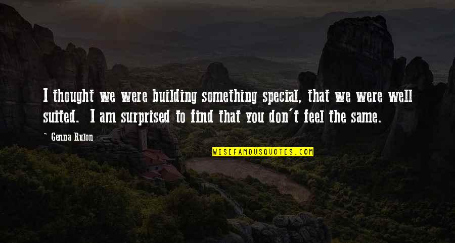 Love Your Fat Body Quotes By Genna Rulon: I thought we were building something special, that