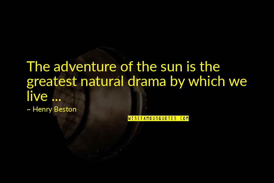 Love Your Fat Body Quotes By Henry Beston: The adventure of the sun is the greatest