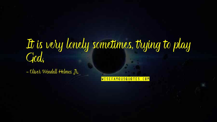 Love Your Fat Body Quotes By Oliver Wendell Holmes Jr.: It is very lonely sometimes, trying to play