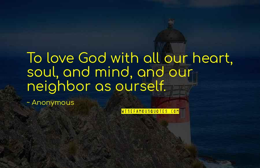 Love Your God With All Your Mind Quotes By Anonymous: To love God with all our heart, soul,