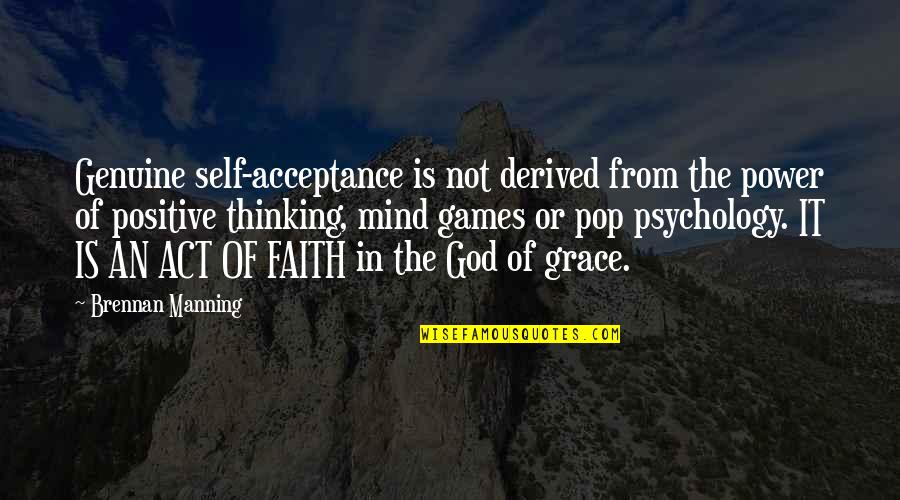 Love Your God With All Your Mind Quotes By Brennan Manning: Genuine self-acceptance is not derived from the power