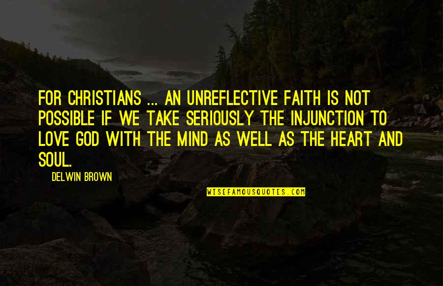 Love Your God With All Your Mind Quotes By Delwin Brown: For Christians ... an unreflective faith is not
