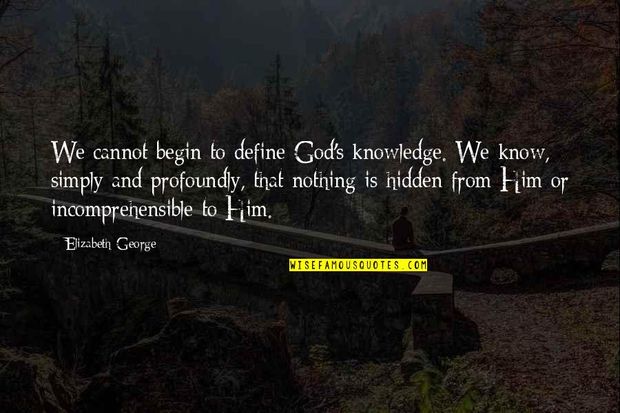 Love Your God With All Your Mind Quotes By Elizabeth George: We cannot begin to define God's knowledge. We