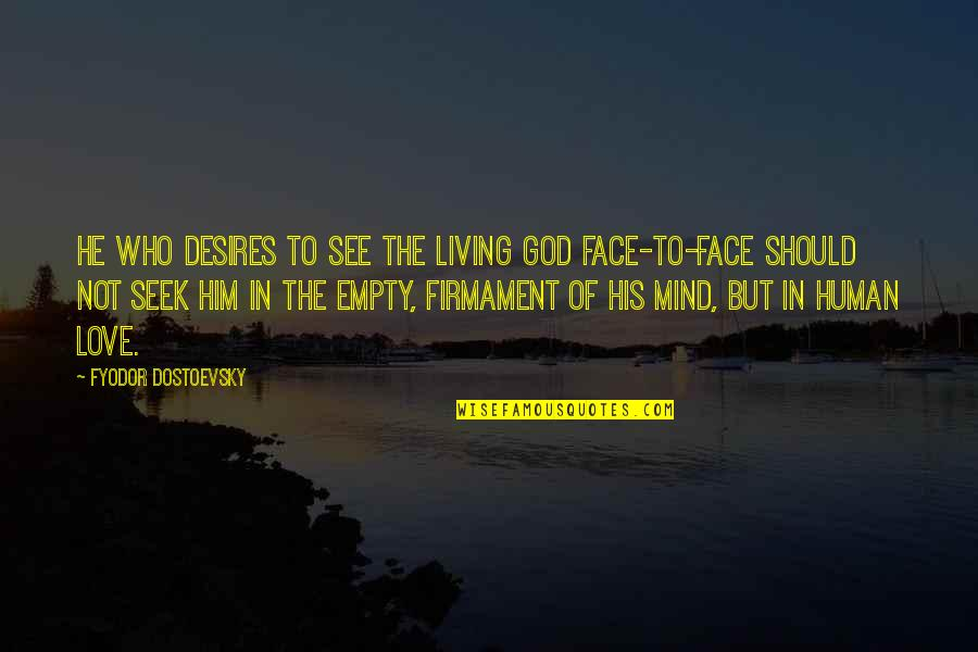 Love Your God With All Your Mind Quotes By Fyodor Dostoevsky: He who desires to see the living God