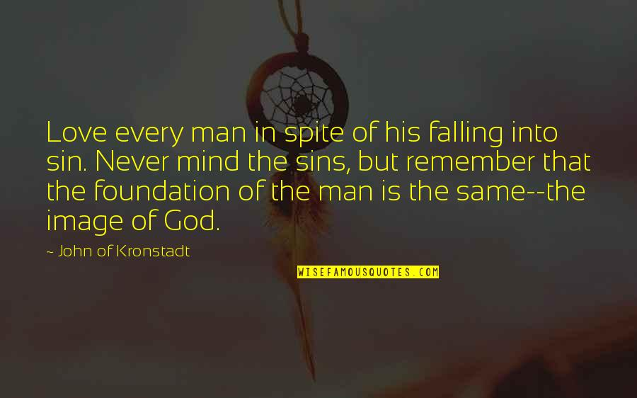 Love Your God With All Your Mind Quotes By John Of Kronstadt: Love every man in spite of his falling