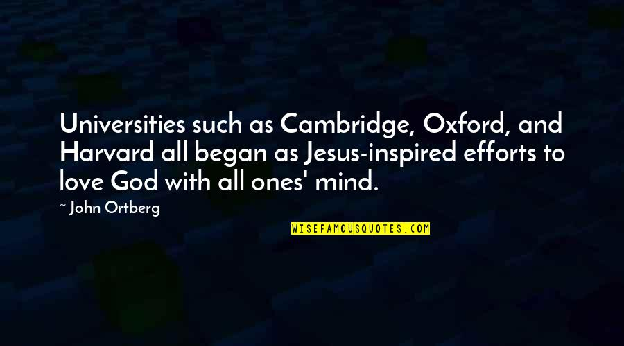 Love Your God With All Your Mind Quotes By John Ortberg: Universities such as Cambridge, Oxford, and Harvard all