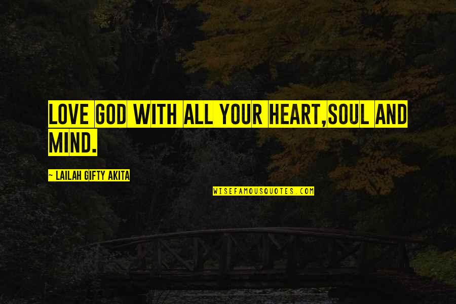 Love Your God With All Your Mind Quotes By Lailah Gifty Akita: Love God with all your heart,soul and mind.