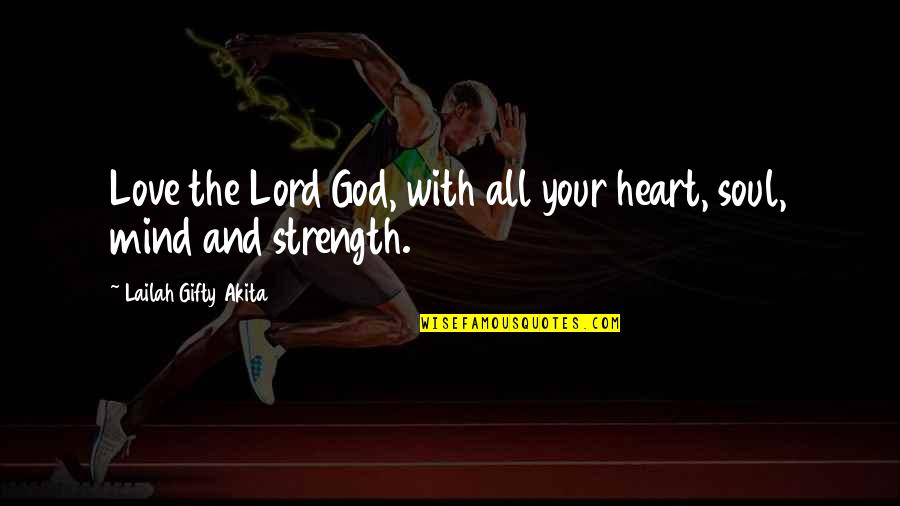 Love Your God With All Your Mind Quotes By Lailah Gifty Akita: Love the Lord God, with all your heart,