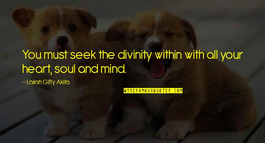 Love Your God With All Your Mind Quotes By Lailah Gifty Akita: You must seek the divinity within with all